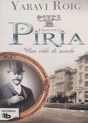 Francisco Piria. Una vida de novela
